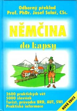 Němčina do kapsy, odborný překlad ; [2600 praktických vět, 5000 slovíček, turist. průvodce BRD, AUT, SWI, praktické informace