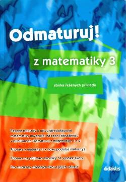 Odmaturuj! z matematiky 3 - Sbírka řešených příkladů